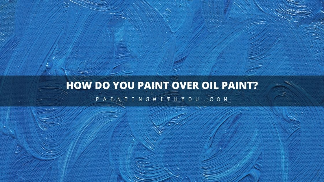 How can you paint over Oil Paint