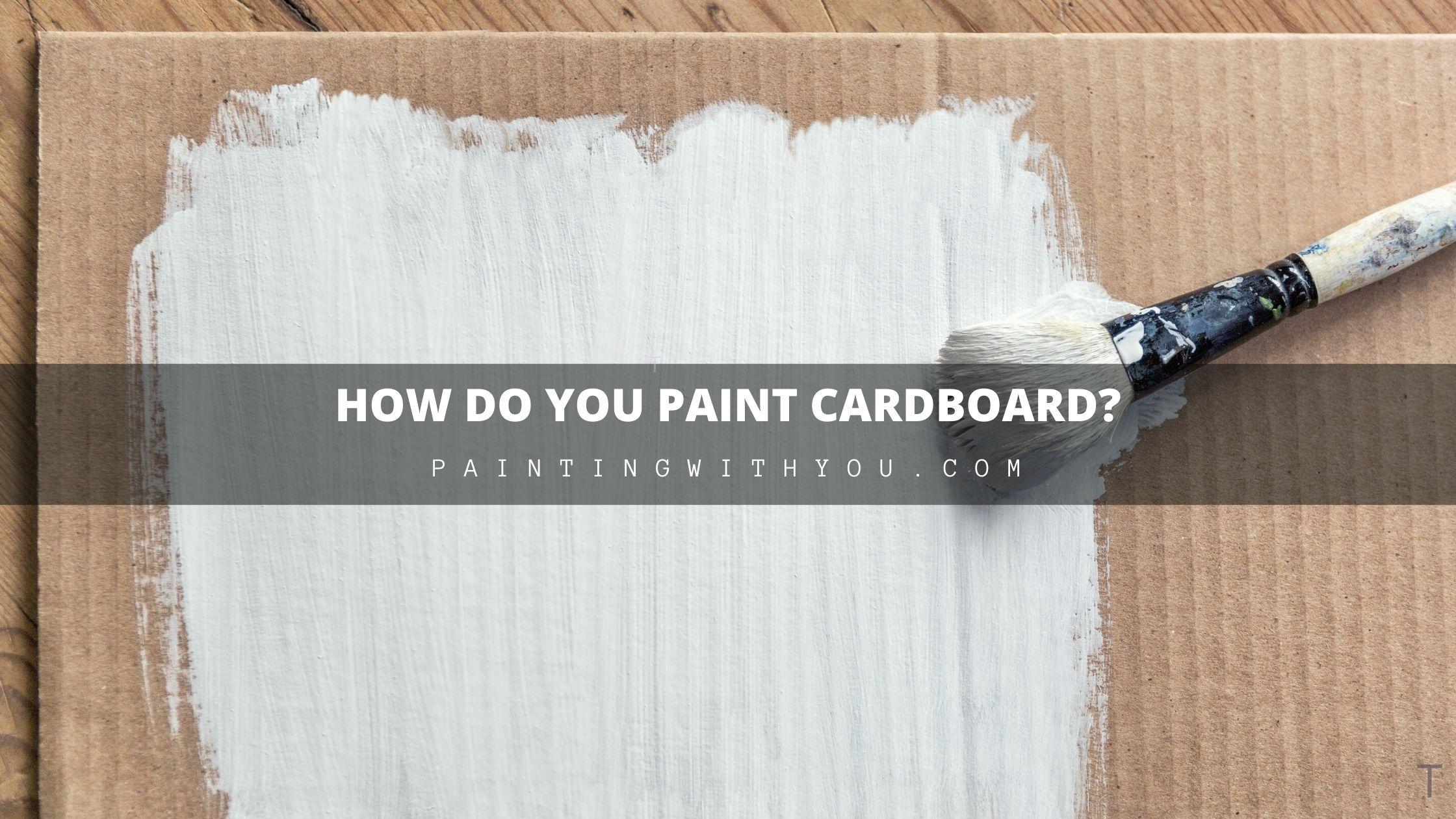 How do you paint cardboard?