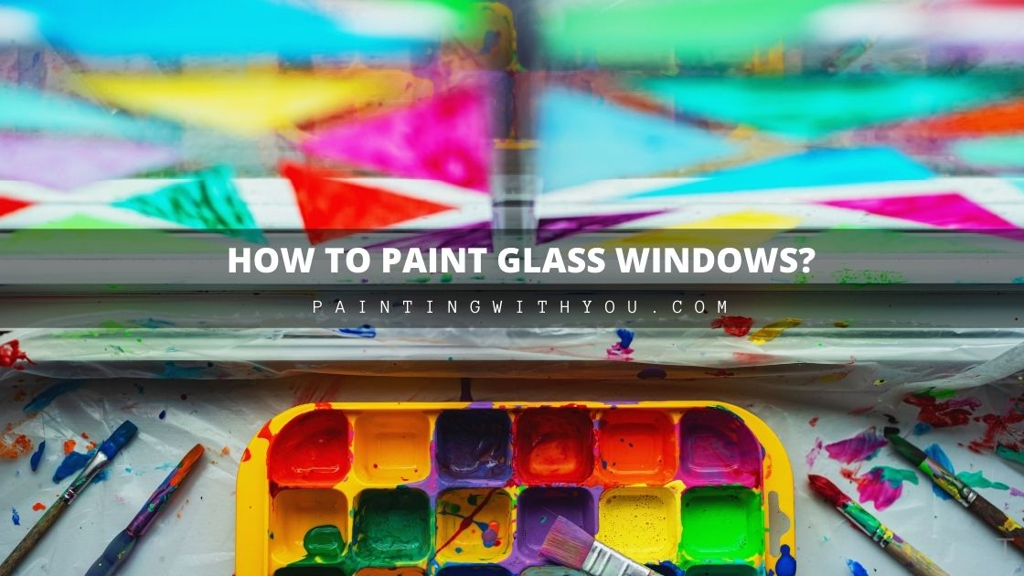 Why you Should Paint Glass on your Windows?